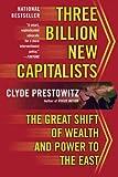 Three Billion New Capitalists, Clyde Prestowitz, 0465062822