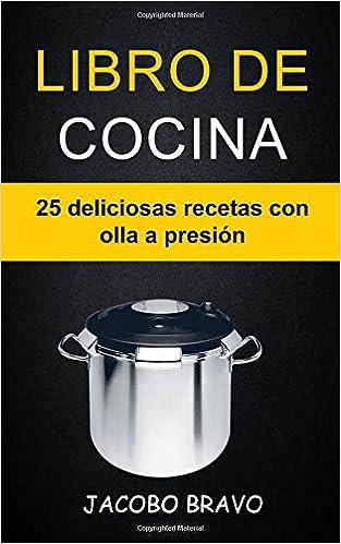 Libro de cocina: 25 deliciosas recetas con olla a presión ...