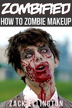 Zombified: How To Apply Zombie Makeup Like a Pro by [Ellington, Zack]