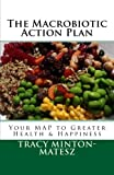 img - for The Macrobiotic Action Plan: Your MAP to Greater Health & Happiness (Basic Macrobiotics Book Series) (Volume 2) book / textbook / text book