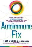 The Autoimmune Fix: How to Stop the Hidden
