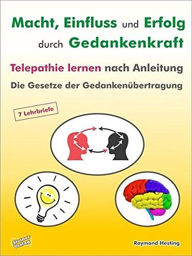 Macht - Einfluß und Erfolg durch Gedankenkraft. Das Geheimnis der Telepathie. Die Gesetzte der Gedankenübertragung. 7 Lehrbriefe