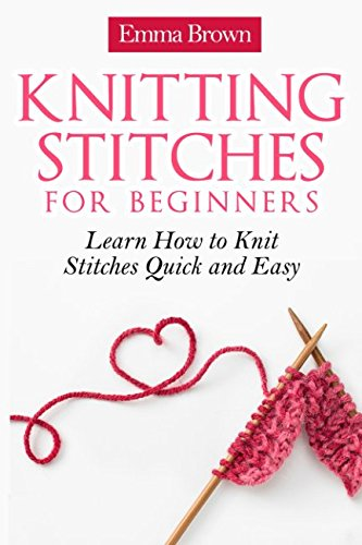 Knitting Last Stitch Too Loose : Knitting Stitches for Beginners: Learn How to Knit Stitches Quick and Easy (K...