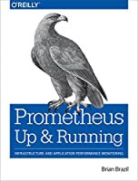 Prometheus: Up & Running: Infrastructure and Application Performance Monitoring Front Cover