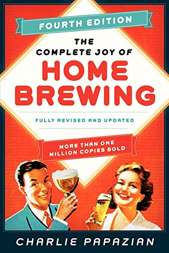 The Complete Joy of Homebrewing Fourth Edition: Fully Revised and Updated Homebrewing Beer