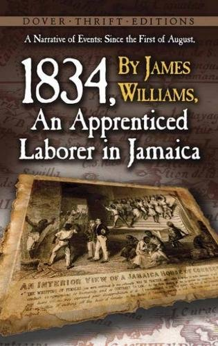 A Narrative of Events: Since the First of August, 1834, by James Williams, an Apprenticed Laborer in Jamaica (Dover Thrift Editions)