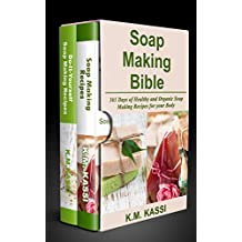 Soap Making Bible: 365 Days of Healthy and Organic Soap Making Recipes for your Body & Top 100 Herbal and Vegetable Do-It-Yourself Soap Making Recipes for your Body
