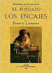 El bordado y los encajes. Edicion Facsimilar (Spanish Edition