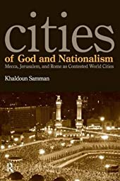 Cities of God and Nationalism: Rome, Mecca, and Jerusalem as Contested Sacred World Cities