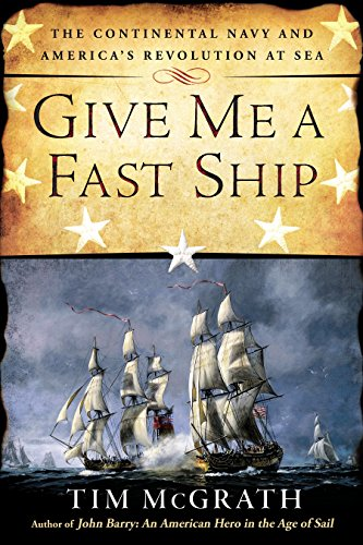 - Give Me a Fast Ship: The Continental Navy and America's Revolution at Sea