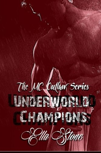 Underworld Champions (The MC Outlaw Series) (Volume 1) by CreateSpace Independent Publishing Platform