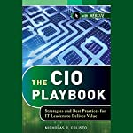 The CIO Playbook: Strategies and Best Practices for IT Leaders to Deliver Value | Nicholas R. Colisto