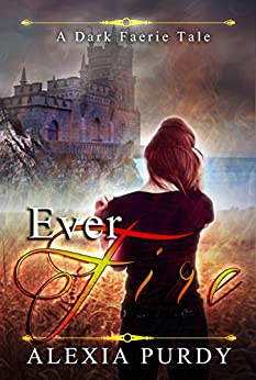 Ever Fire (A Dark Faerie Tale Book 2) by [Purdy, Alexia]