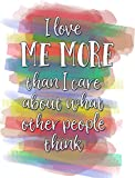 I love ME MORE than .. what other people think - wall Poster