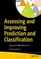 Assessing and Improving Prediction and Classification: Theory and Algorithms in C++ Front Cover