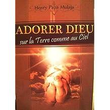 Adorer Dieu Sur la Terre Comme au Ciel (French Edition)
