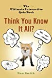 Think You Know It All?, Dan Smith, 0399536566