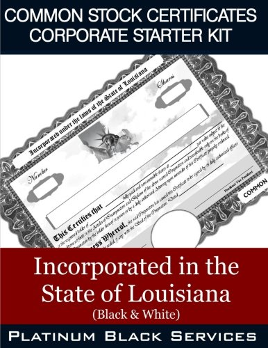Common Stock Certificates Corporate Starter Kit: Incorporated in the State of Louisiana (Black & White)