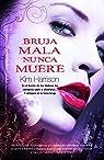 Bruja mala nunca muere par Kim Harrison