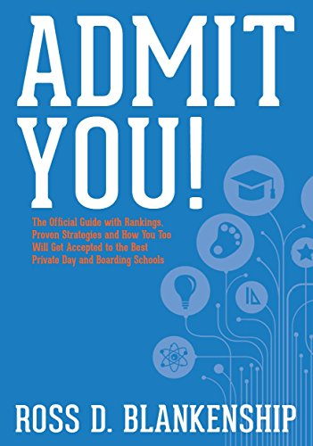 Admit You! The Official Guide with Rankings, Proven Strategies and How You Too Will Get Accepted to the Best Private Day and Boarding Schools: How to Get into America's Top Private Schools
