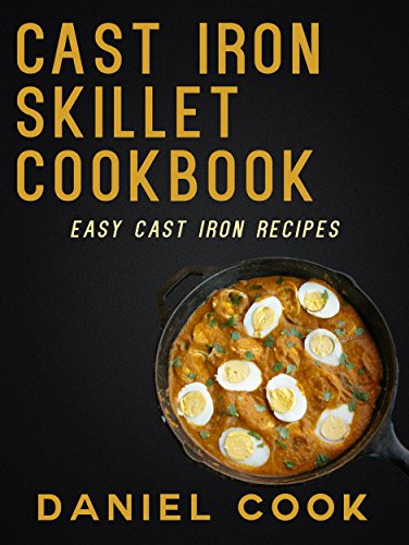 CAST IRON SKILLET COOKBOOK: Easy Cast Iron Recipes (Cast Iron One Skillet Meals) by [Cook, Daniel]