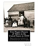 img - for Free Negro Owners of Slaves in the United States in 1830: Together with Absentee Ownership of Slaves in the United States in 1830 book / textbook / text book