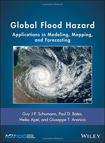 Global Flood Hazard  Applications In Modeling  Mapping And Forecasting  Geophysical Monograph Series