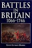 Battles in Britain 1066-1746, Glen L. Dodds, 1854092979
