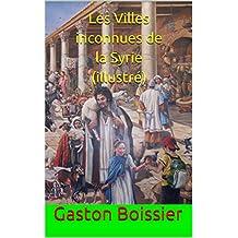 Les Villes inconnues de la Syrie (illustré) (French Edition)