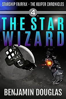 The Star Wizard: Starship Fairfax Book 4 - The Kuiper Chronicles by [Douglas, Benjamin]