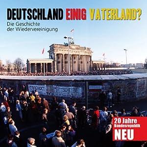 Deutschland einig Vaterland? Die Geschichte der Wiedervereinigung Hörbuch