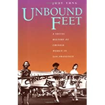 Unbound Feet: A Social History of Chinese Women in San Francisco by Judy Yung (1995-11-15)