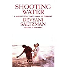 Shooting Water: A Memoir of Second Chances Family and Filmmaking