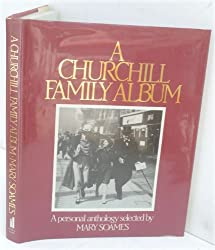 A Churchill Family Album: A Personal Anthology Selected By Mary       Soames