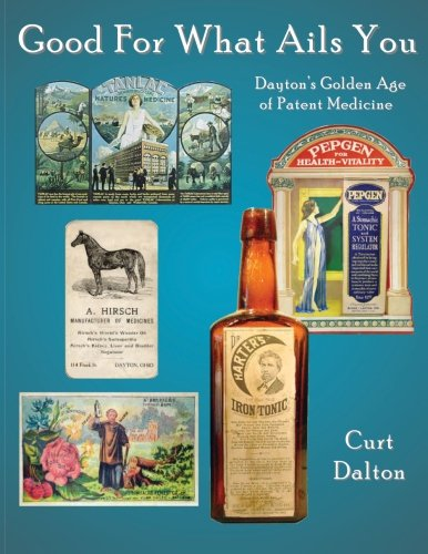 Good For What Ails You: Dayton's Golden Age of Patent Medicine