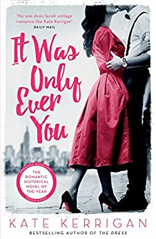 It Was Only Ever You: A glamorous historical romance by [Kerrigan, Kate]