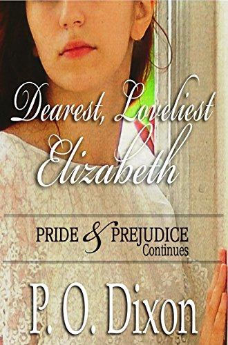 (Dearest, Loveliest Elizabeth: Pride and Prejudice Continues)