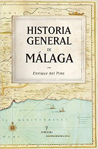 Historia general de Málaga (Andalucía): Amazon.es: Pino Chica, Enrique del: Libros