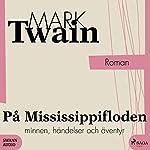 På Mississippifloden: Minnen, händelser och äventyr   Mark Twain
