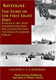 Bastogne - The Story Of The First Eight Days: In Which The 101st Airborne Division Was Closed Within The Ring Of German Forces [Illustrated Edition] by S. L. A. Marshall