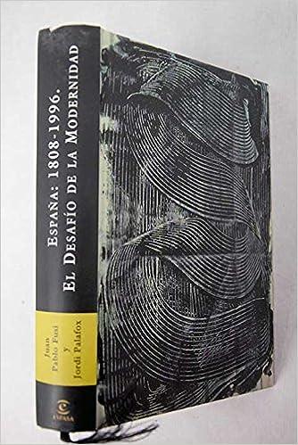 ESPAÑA: 1808 - 1996. EL DESAFIO DE LA MODERNIDAD: Amazon.es: Juan Pablo Fusi y Jordi Palafox, ESPASA: Libros