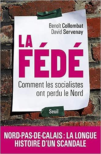 Amazon Fr La Fede Comment Les Socialistes Ont Perdu Le Nord Collombat Benoit Servenay David Livres