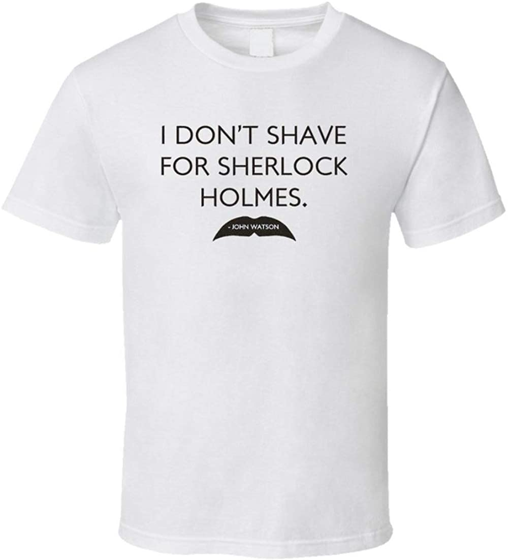 Sherlock Holmes Watson Quote t-Shirt I Don't Shave for Sherlock Holnes t-Shirt
