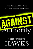 Against Authority: Freedom and the Rise of the Surveillance States (English Edition)