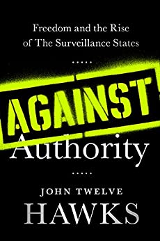 Against Authority: Freedom and the Rise of the Surveillance States by [Twelve Hawks, John]