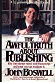 The Awful Truth About Publishing: Why They Always Reject Your Manuscript and What You Can Do About It 0446512087 Book Cover