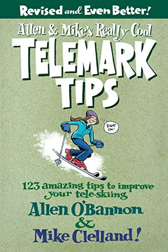 Allen & Mike's Really Cool Telemark Tips, Revised and Even Better!: 123 Amazing Tips To Improve Your Tele-Skiing (Allen & Mike's Series) (Best Ski Slopes In Colorado)