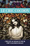 Le Chic Cocoon: Create and Design Your Sacred Space
