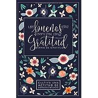 Los buenos días empiezan con gratitud: Diario de gratitud: Cultiva una actitud de agradecimiento (Spanish Edition)