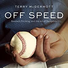 Off Speed: Baseball, Pitching, and the Art of Deception Audiobook by Terry McDermott Narrated by Joe Barrett